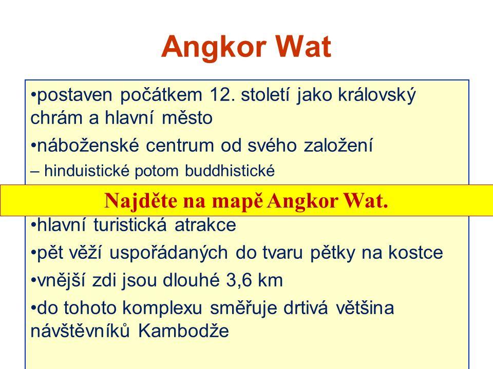 1. Angkor Wat je: A. náboženské centrum B. námořní přístav C. úřední jazyk D. starší název pro Laos