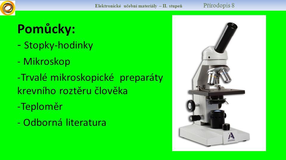 Pomůcky: - Stopky-hodinky - Mikroskop -Trvalé mikroskopické preparáty krevního roztěru člověka -Teploměr - Odborná literatura