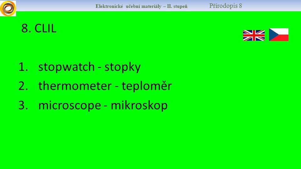 8. CLIL 1. stopwatch - stopky 2. thermometer - teploměr 3.
