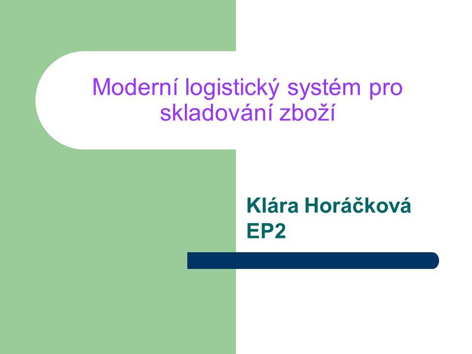 Moderní logistický systém pro skladování zboží Klára Horáčková EP2