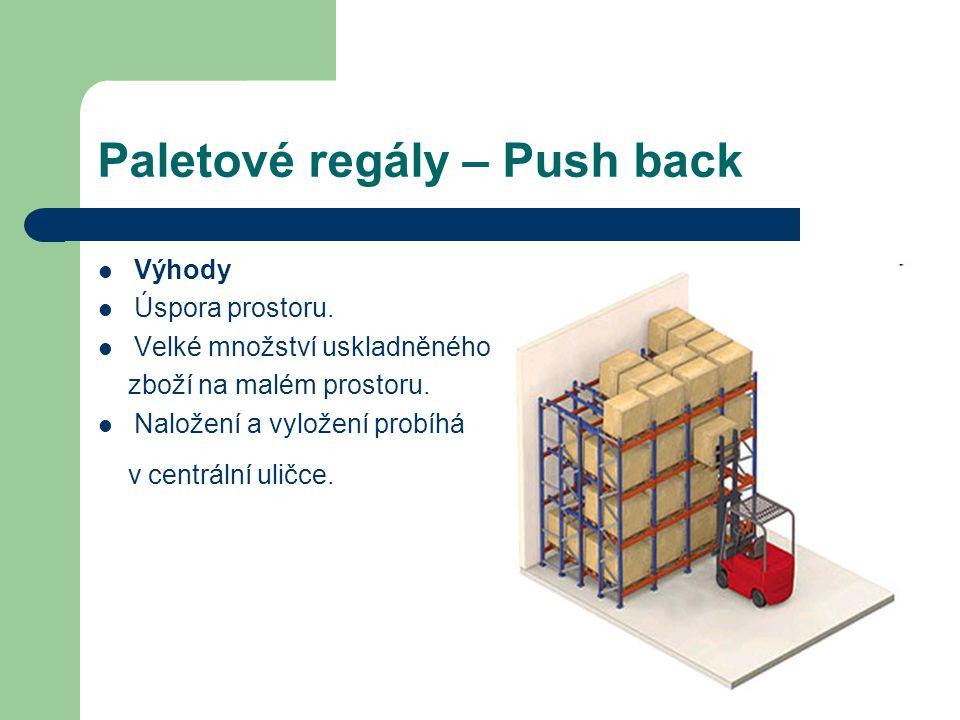 Paletové regály – Push back Výhody Úspora prostoru.