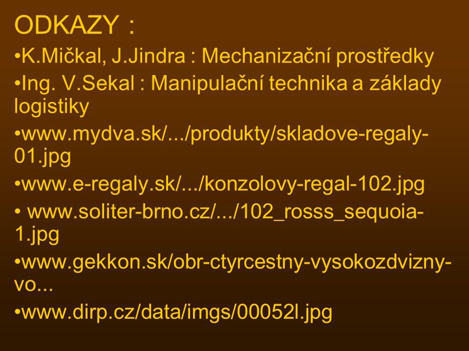 ODKAZY : K.Mičkal, J.Jindra : Mechanizační prostředky Ing. V.Sekal : Manipulační technika a základy logistiky www.mydva.sk/.../produkty/skladove-regal