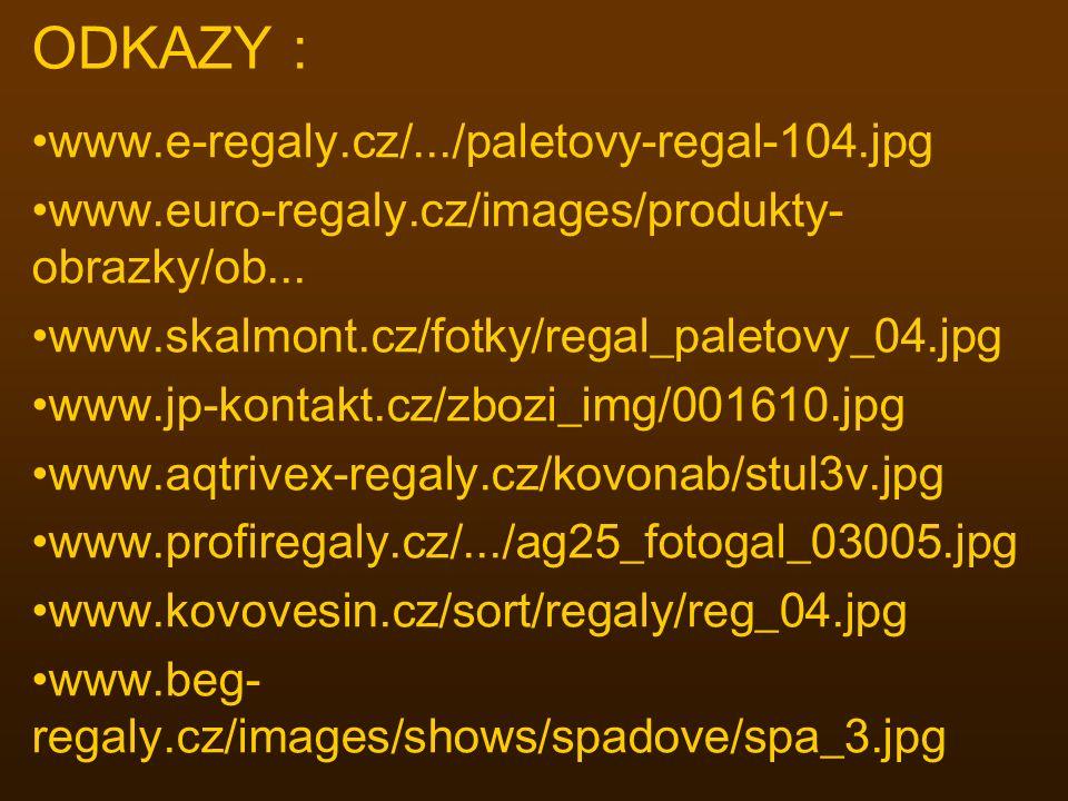 ODKAZY : www.e-regaly.cz/.../paletovy-regal-104.jpg www.euro-regaly.cz/images/produkty- obrazky/ob... www.skalmont.cz/fotky/regal_paletovy_04.jpg www.