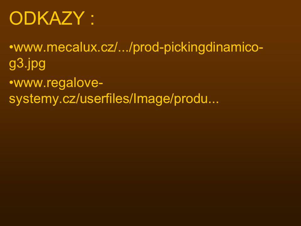 ODKAZY : www.mecalux.cz/.../prod-pickingdinamico- g3.jpg www.regalove- systemy.cz/userfiles/Image/produ...