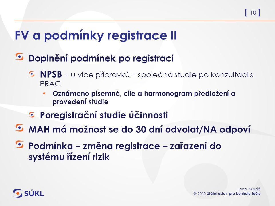 [ 10 ] Jana Mladá © 2010 Státní ústav pro kontrolu léčiv FV a podmínky registrace II Doplnění podmínek po registraci NPSB – u více přípravků – společn