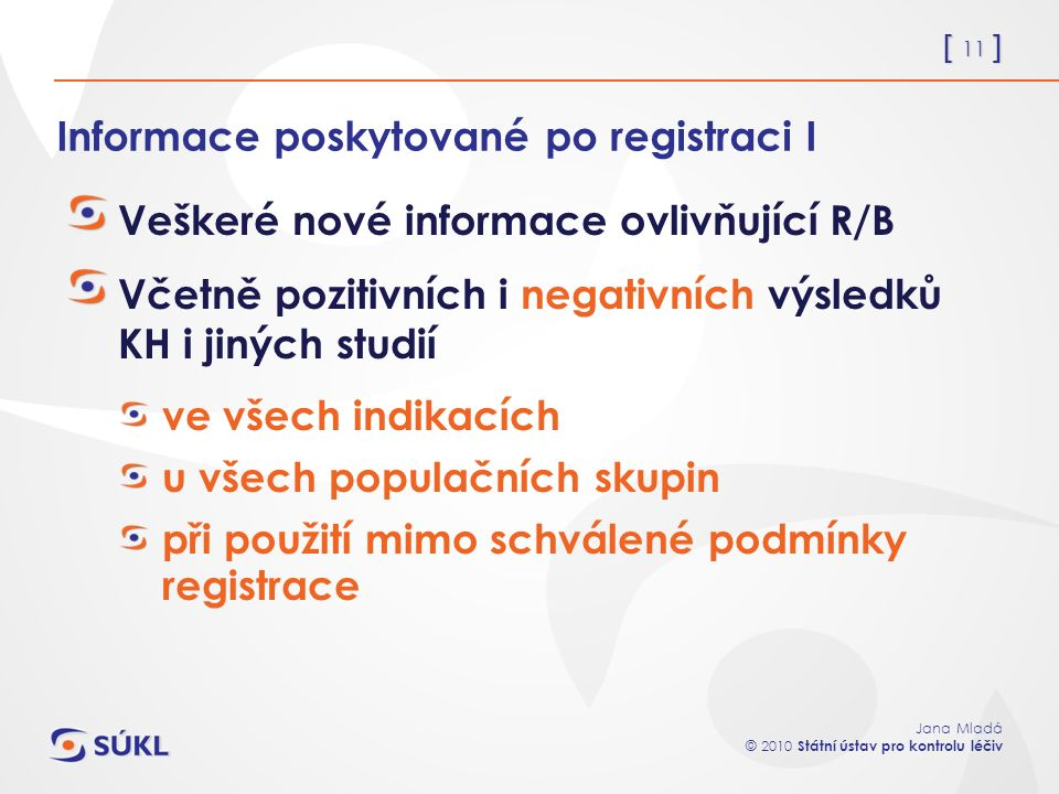 [ 11 ] Jana Mladá © 2010 Státní ústav pro kontrolu léčiv Informace poskytované po registraci I Veškeré nové informace ovlivňující R/B Včetně pozitivní