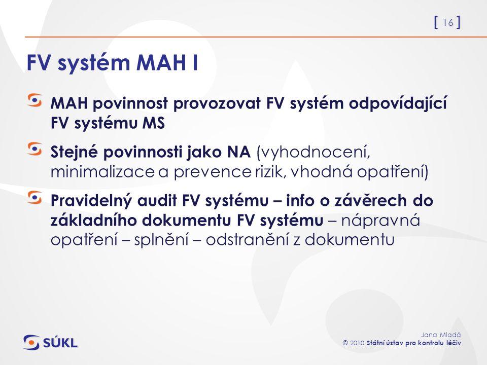 [ 16 ] Jana Mladá © 2010 Státní ústav pro kontrolu léčiv FV systém MAH I MAH povinnost provozovat FV systém odpovídající FV systému MS Stejné povinnos