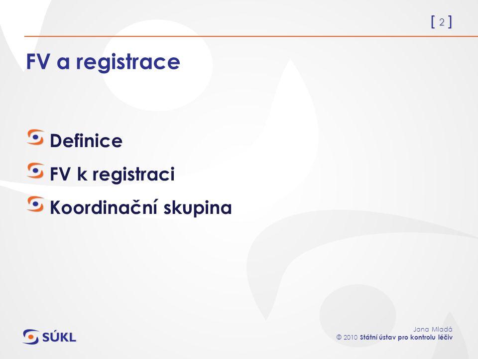 [ 3 ] Jana Mladá © 2010 Státní ústav pro kontrolu léčiv Směrnice Evropského parlamentu a Rady 2010/84/EU kterou se mění směrnice 2001/83/ES o kodexu Společenství týkajícím se humánních léčivých přípravků, pokud jde o farmakovigilanci ze dne 15.