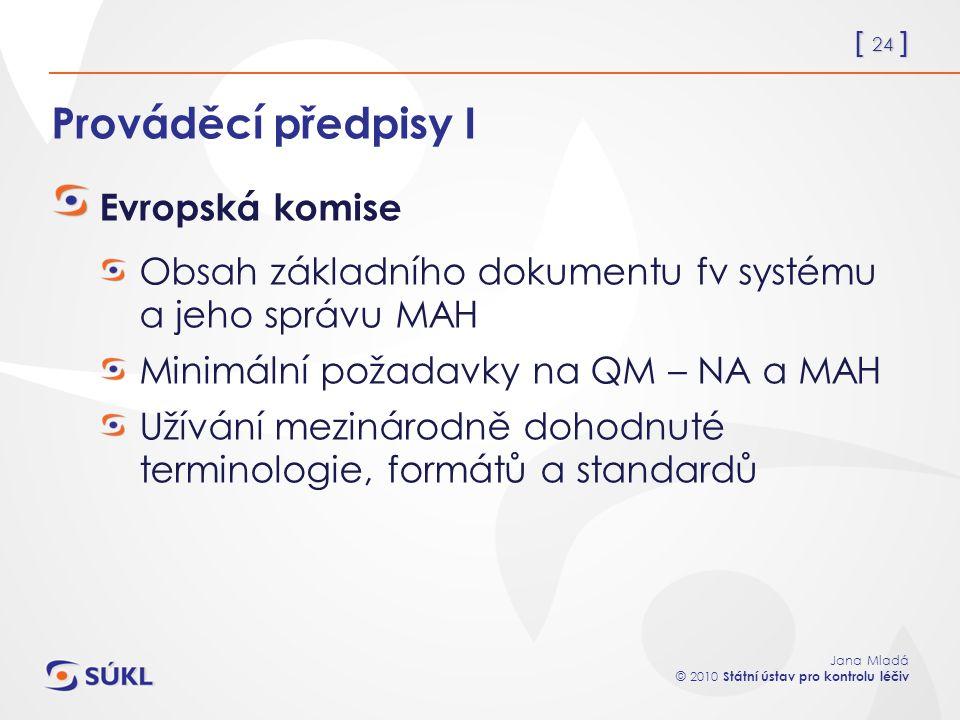 [ 24 ] Jana Mladá © 2010 Státní ústav pro kontrolu léčiv Prováděcí předpisy I Evropská komise Obsah základního dokumentu fv systému a jeho správu MAH