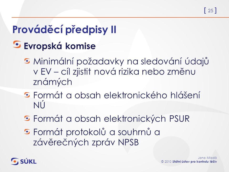 [ 25 ] Jana Mladá © 2010 Státní ústav pro kontrolu léčiv Prováděcí předpisy II Evropská komise Minimální požadavky na sledování údajů v EV – cíl zjist