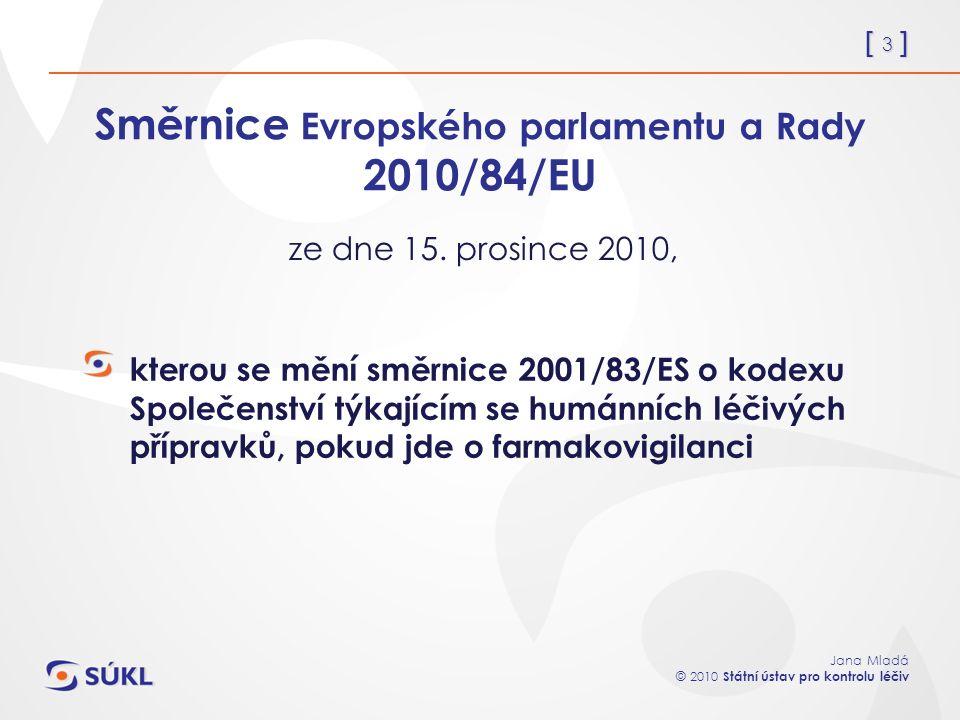[ 3 ] Jana Mladá © 2010 Státní ústav pro kontrolu léčiv Směrnice Evropského parlamentu a Rady 2010/84/EU kterou se mění směrnice 2001/83/ES o kodexu S