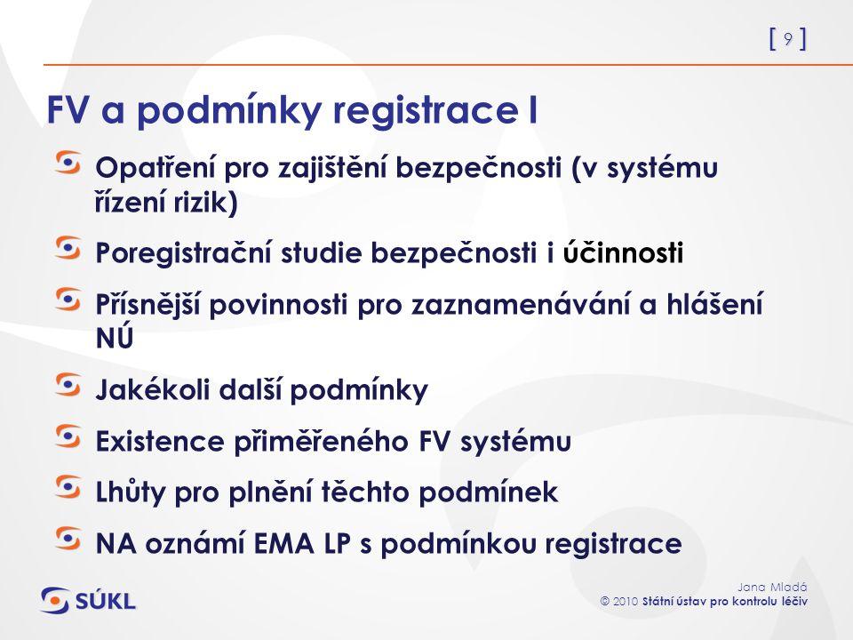 [ 9 ] Jana Mladá © 2010 Státní ústav pro kontrolu léčiv FV a podmínky registrace I Opatření pro zajištění bezpečnosti (v systému řízení rizik) Poregis