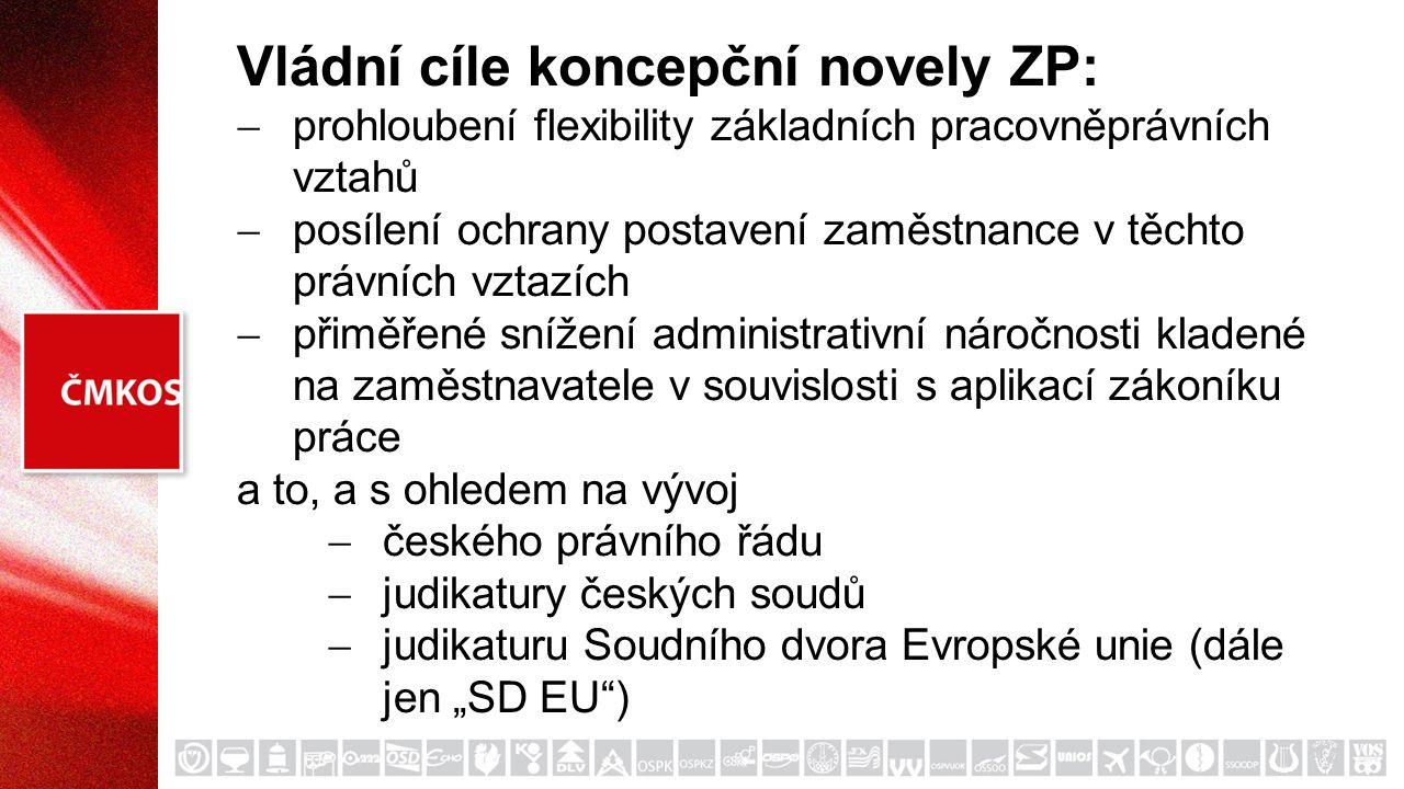 Vládní cíle koncepční novely ZP:  prohloubení flexibility základních pracovněprávních vztahů  posílení ochrany postavení zaměstnance v těchto právní