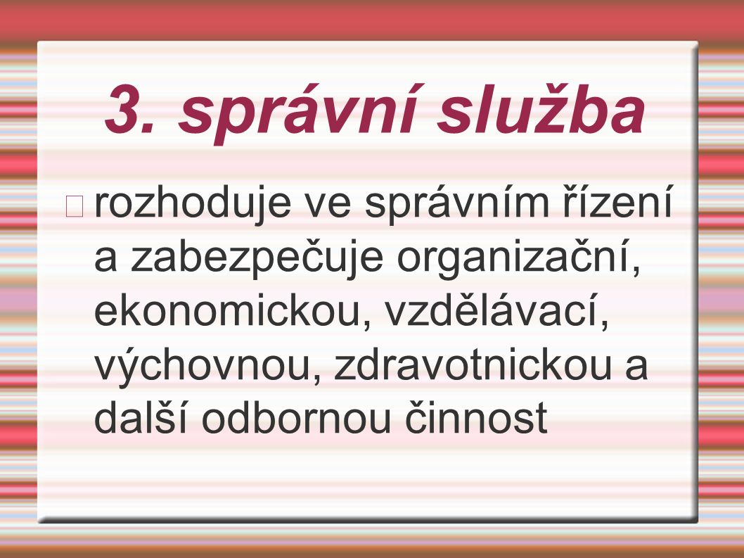3. správní služba rozhoduje ve správním řízení a zabezpečuje organizační, ekonomickou, vzdělávací, výchovnou, zdravotnickou a další odbornou činnost