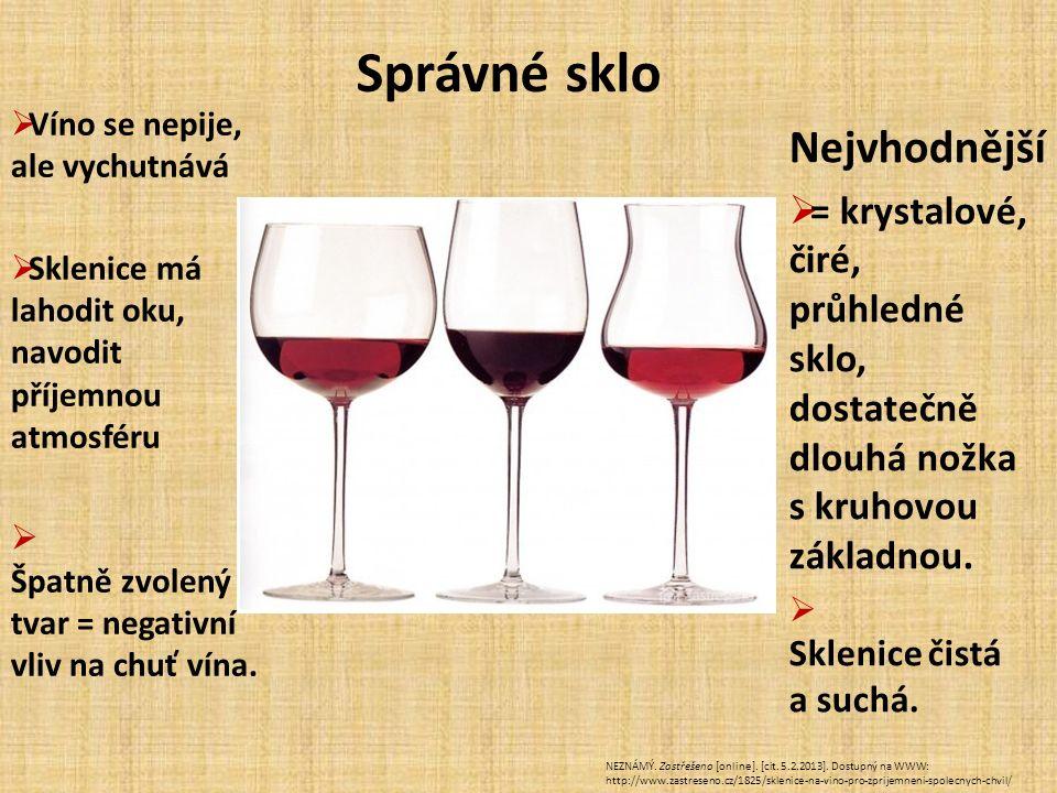 Správné sklo  Víno se nepije, ale vychutnává  Sklenice má lahodit oku, navodit příjemnou atmosféru  Špatně zvolený tvar = negativní vliv na chuť ví