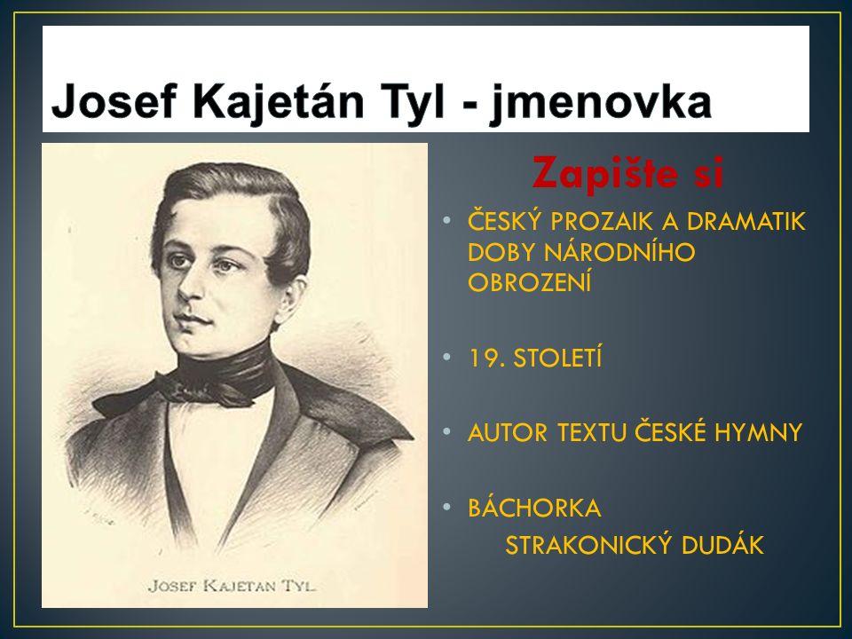 19 století Zapište si ČESKÝ PROZAIK A DRAMATIK DOBY NÁRODNÍHO OBROZENÍ 19.