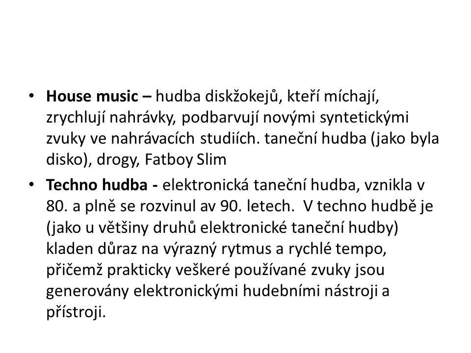 House music – hudba diskžokejů, kteří míchají, zrychlují nahrávky, podbarvují novými syntetickými zvuky ve nahrávacích studiích.