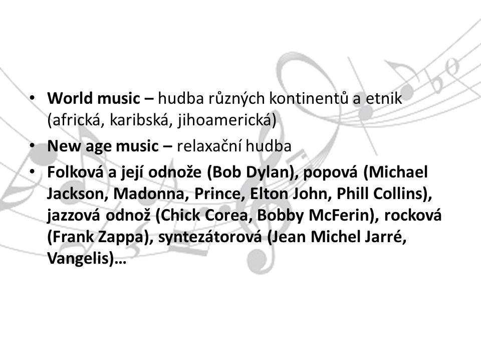 World music – hudba různých kontinentů a etnik (africká, karibská, jihoamerická) New age music – relaxační hudba Folková a její odnože (Bob Dylan), popová (Michael Jackson, Madonna, Prince, Elton John, Phill Collins), jazzová odnož (Chick Corea, Bobby McFerin), rocková (Frank Zappa), syntezátorová (Jean Michel Jarré, Vangelis)…