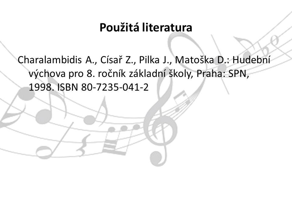 Použitá literatura Charalambidis A., Císař Z., Pilka J., Matoška D.: Hudební výchova pro 8.