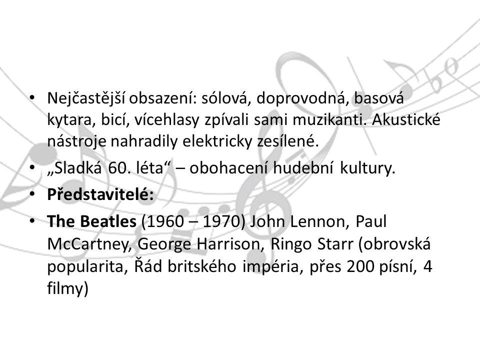 Kinks (tvrdší bluesový zvuk) Hollies, Bee Gees, Who (rocková opera Tommy), Animals Rolling Stones (Londýn, protiklad Beatles) – Mick Jagger, Keith Richards, Charlie Watts, Brian Jones Acid rock (psychedelic music v USA) – pod vlivem drog, např.