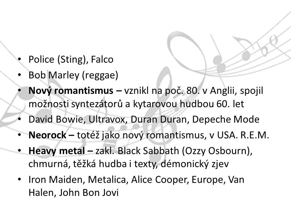 Police (Sting), Falco Bob Marley (reggae) Nový romantismus – vznikl na poč.