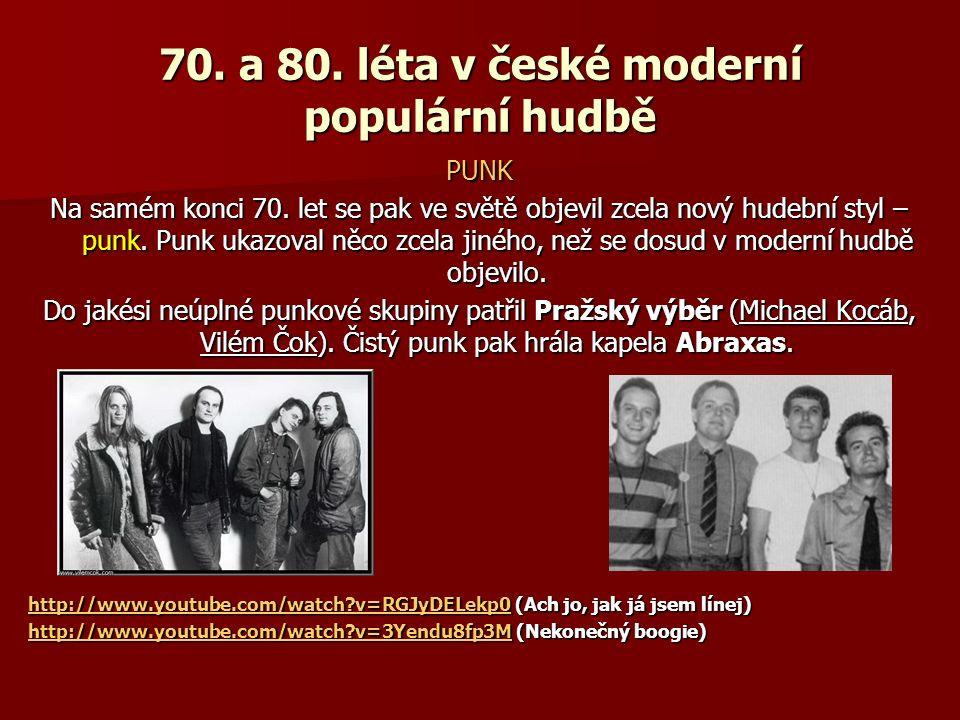 70. a 80. léta v české moderní populární hudbě PUNK Na samém konci 70. let se pak ve světě objevil zcela nový hudební styl – punk. Punk ukazoval něco