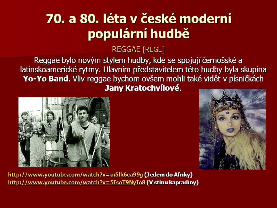 70. a 80. léta v české moderní populární hudbě REGGAE [REGE] Reggae bylo novým stylem hudby, kde se spojují černošské a latinskoamerické rytmy. Hlavní