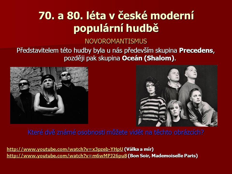 70. a 80. léta v české moderní populární hudbě NOVOROMANTISMUS Představitelem této hudby byla u nás především skupina Precedens, později pak skupina O