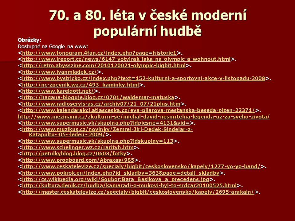70. a 80. léta v české moderní populární hudbě Obrázky: Dostupné na Google na www:..http://www.fonogram.4fan.cz/index.php?page=historie1..http://www.i