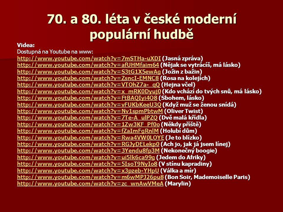70. a 80. léta v české moderní populární hudbě Videa: Dostupná na Youtube na www: http://www.youtube.com/watch?v=7mSTHa-uXDIhttp://www.youtube.com/wat