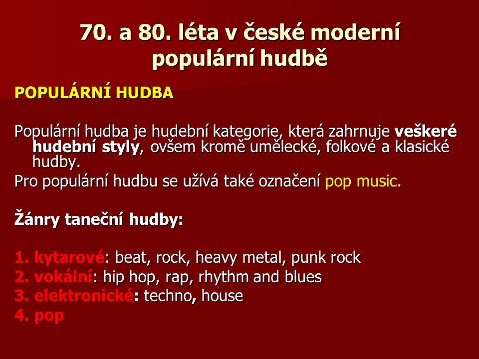 70. a 80. léta v české moderní populární hudbě POPULÁRNÍ HUDBA Populární hudba je hudební kategorie, která zahrnuje veškeré hudební styly, ovšem kromě