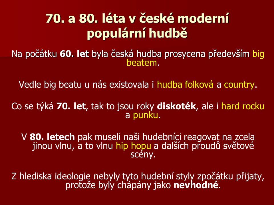 70. a 80. léta v české moderní populární hudbě Na počátku 60. let byla česká hudba prosycena především Na počátku 60. let byla česká hudba prosycena p