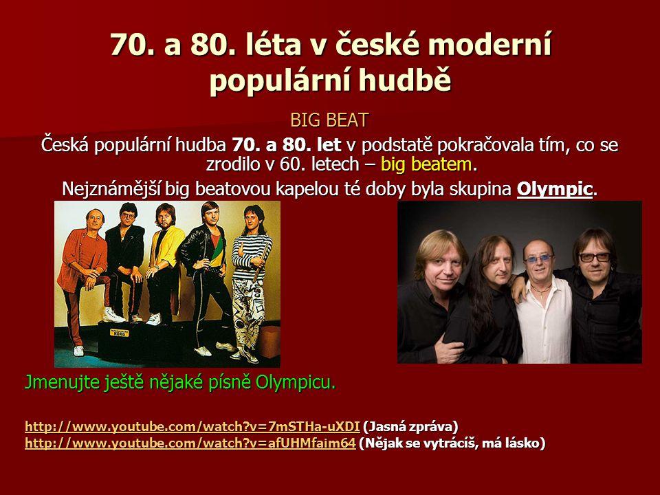 70. a 80. léta v české moderní populární hudbě BIG BEAT Česká populární hudba 70. a 80. let v podstatě pokračovala tím, co se zrodilo v 60. letech – b