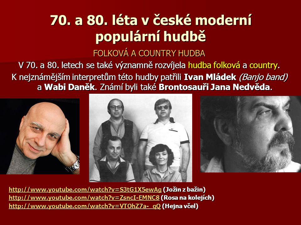 70. a 80. léta v české moderní populární hudbě FOLKOVÁ A COUNTRY HUDBA V 70. a 80. letech se také významně rozvíjela hudba folková a country. K nejzná