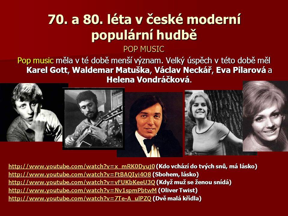 70. a 80. léta v české moderní populární hudbě POP MUSIC Pop music měla v té době menší význam. Velký úspěch v této době měl Karel Gott, Waldemar Matu