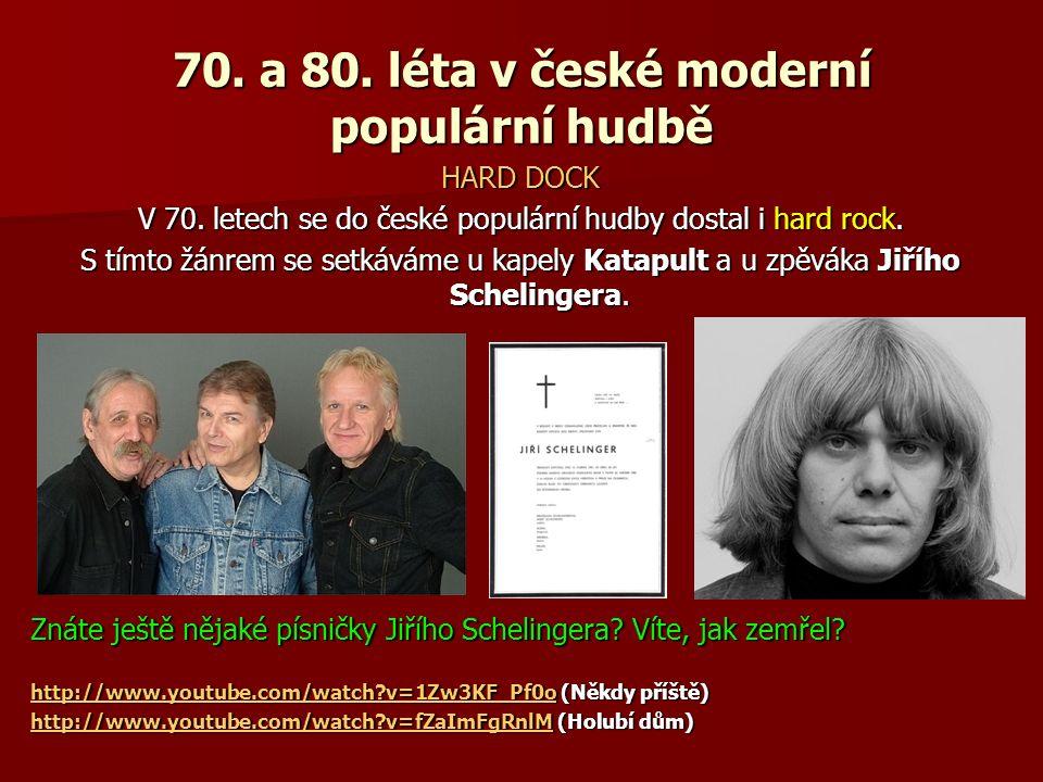 70. a 80. léta v české moderní populární hudbě HARD DOCK V 70. letech se do české populární hudby dostal i hard rock. S tímto žánrem se setkáváme u ka