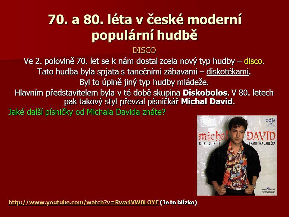 70. a 80. léta v české moderní populární hudbě DISCO Ve 2. polovině 70. let se k nám dostal zcela nový typ hudby – disco. Tato hudba byla spjata s tan