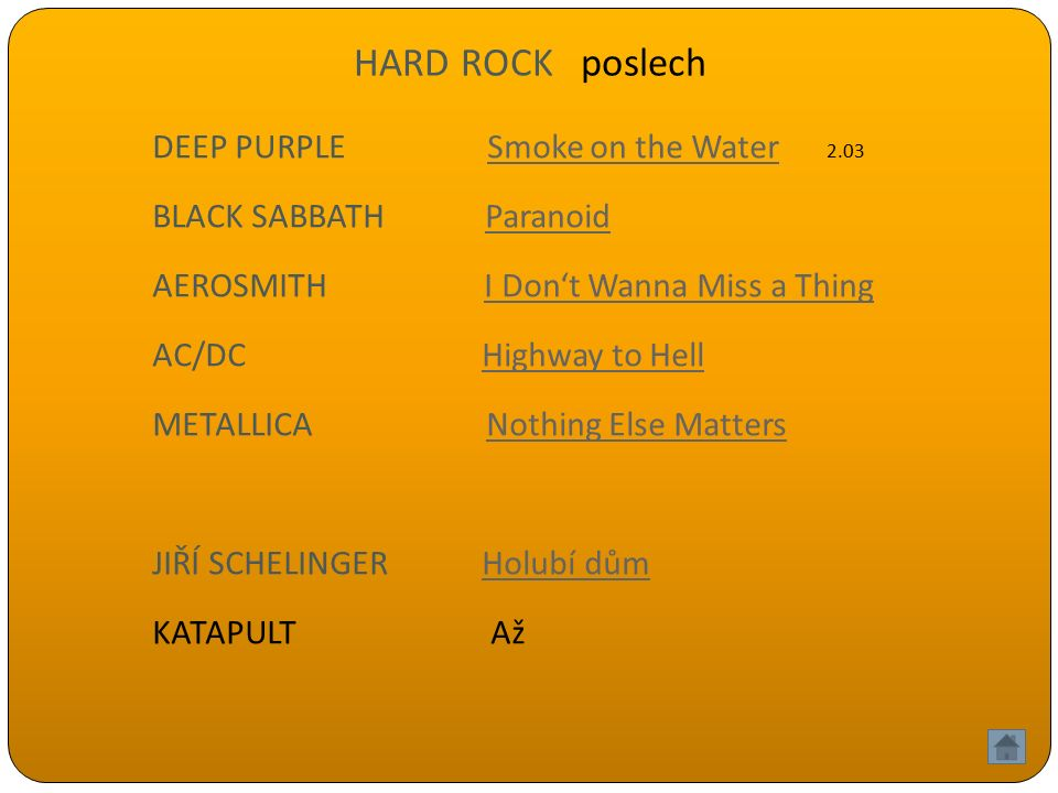 HARD ROCK poslech DEEP PURPLE Smoke on the Water 2.03Smoke on the Water BLACK SABBATH ParanoidParanoid AEROSMITH I Don't Wanna Miss a ThingI Don't Wan