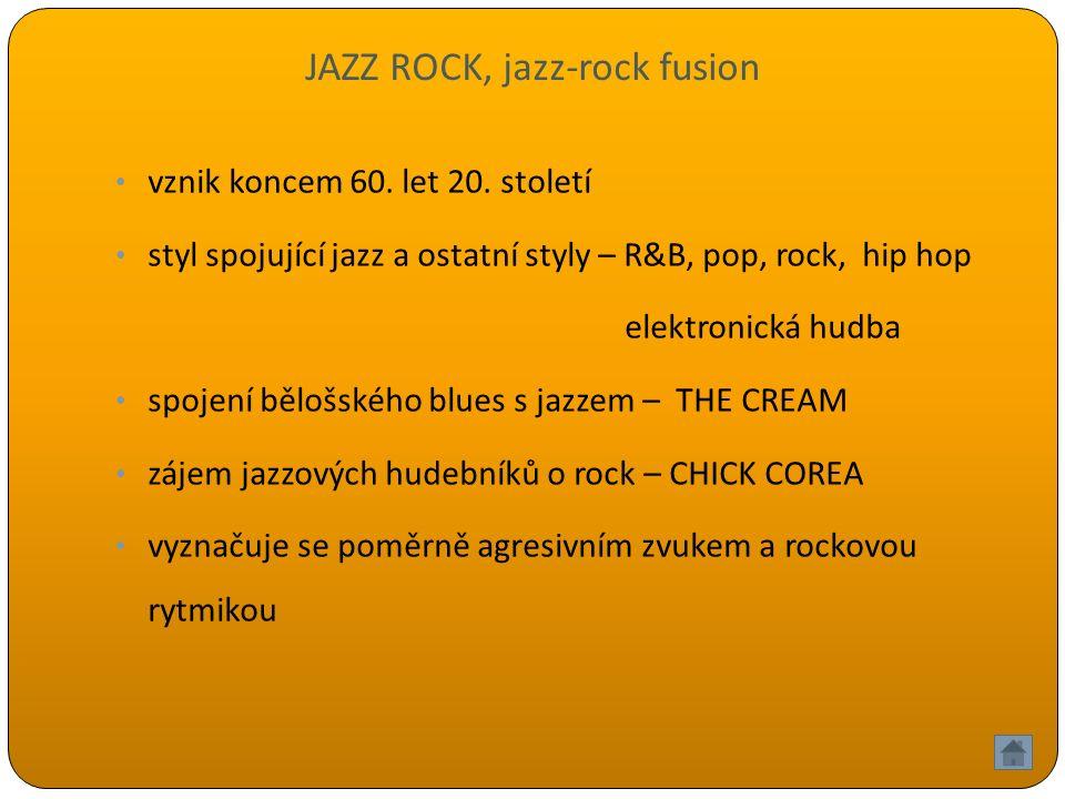 JAZZ ROCK, jazz-rock fusion vznik koncem 60.let 20.