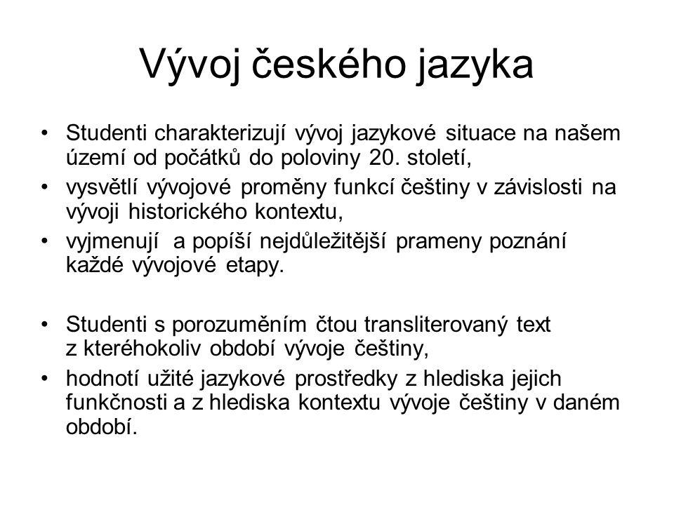 Vývoj českého jazyka Studenti charakterizují vývoj jazykové situace na našem území od počátků do poloviny 20.