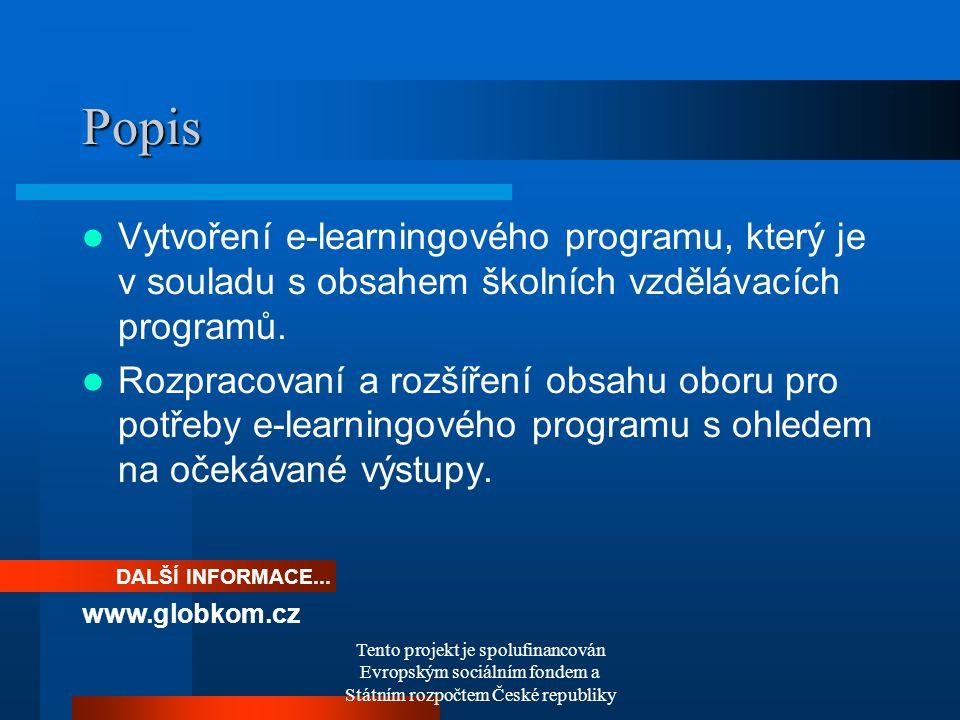 Tento projekt je spolufinancován Evropským sociálním fondem a Státním rozpočtem České republiky Popis Vytvoření e-learningového programu, který je v souladu s obsahem školních vzdělávacích programů.