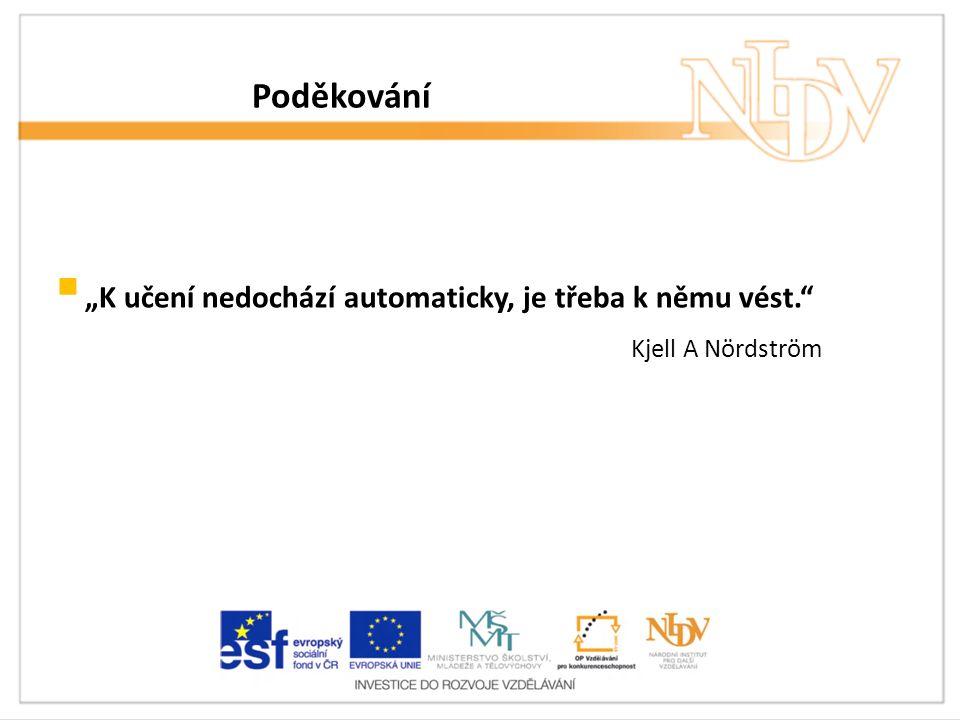 """Poděkování  """"K učení nedochází automaticky, je třeba k němu vést. Kjell A Nördström"""
