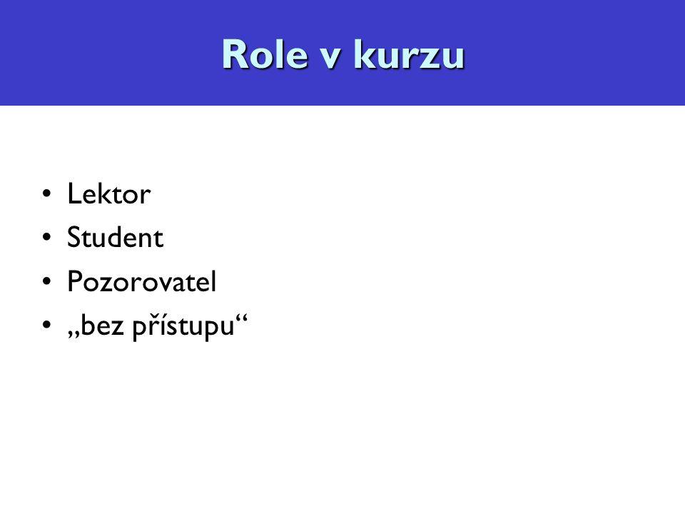 """Role v kurzu Lektor Student Pozorovatel """"bez přístupu Role v kurzu"""