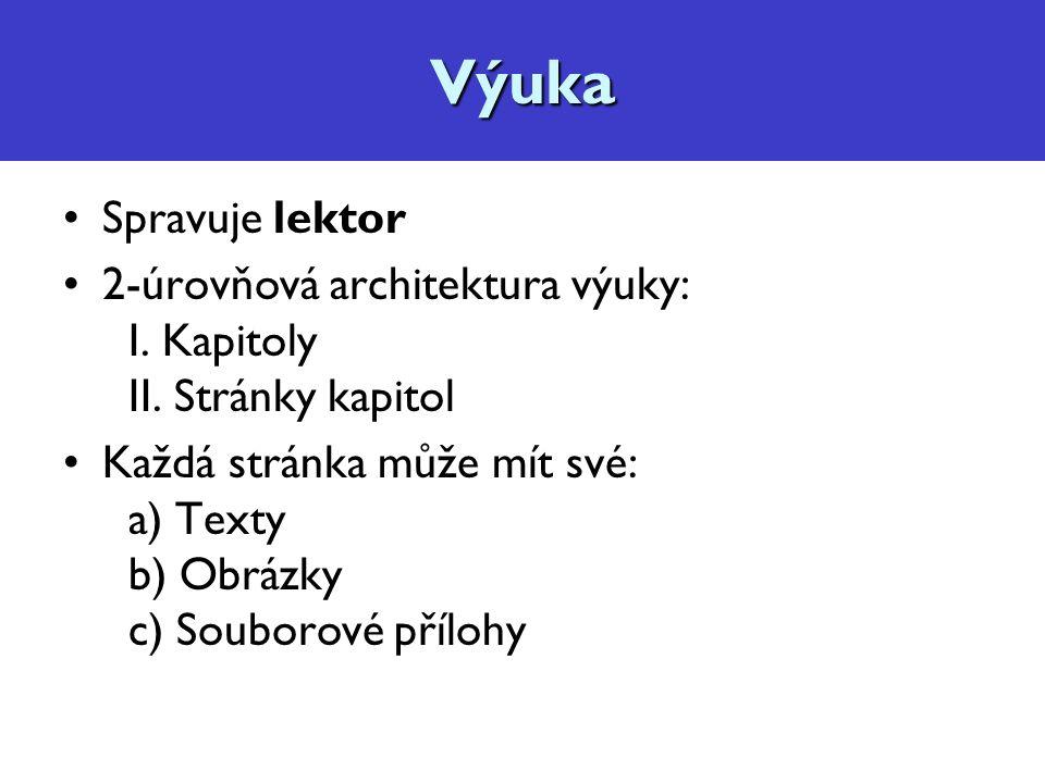 Výuka Spravuje lektor 2-úrovňová architektura výuky: I.