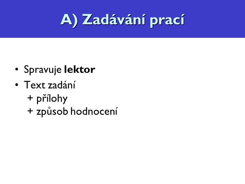Zadávání prací Spravuje lektor Text zadání + přílohy + způsob hodnocení A) Zadávání prací