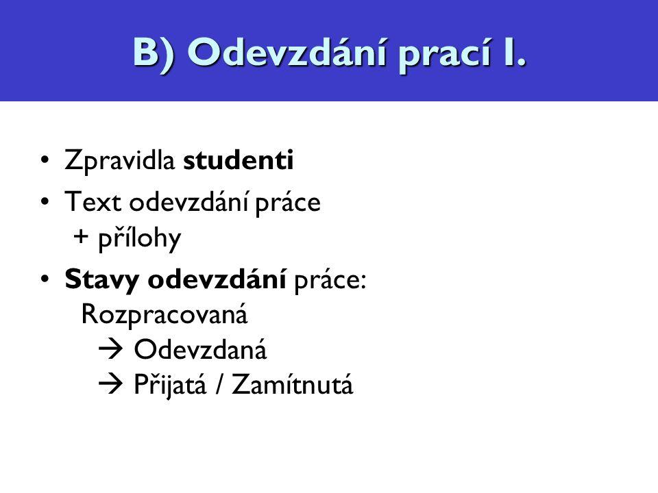 Odevzdání prací Zpravidla studenti Text odevzdání práce + přílohy Stavy odevzdání práce: Rozpracovaná  Odevzdaná  Přijatá / Zamítnutá B) Odevzdání prací I.