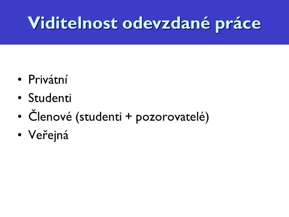 Viditelnost práce Privátní Studenti Členové (studenti + pozorovatelé) Veřejná Viditelnost odevzdané práce