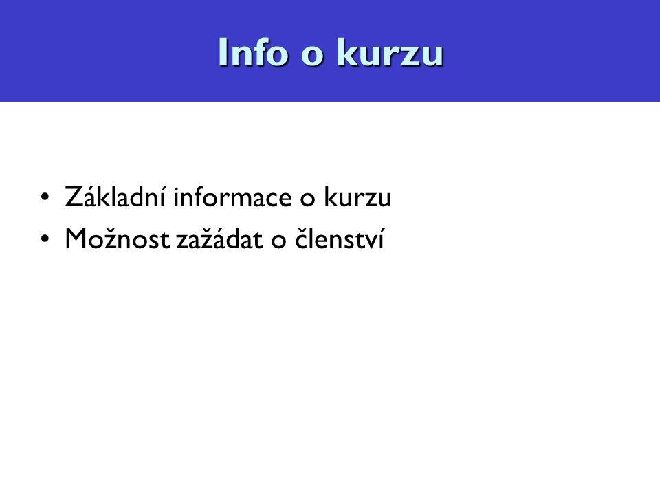 Info o kurzu Základní informace o kurzu Možnost zažádat o členství Info o kurzu