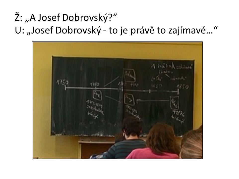 """Ž: """"A Josef Dobrovský U: """"Josef Dobrovský - to je právě to zajímavé…"""