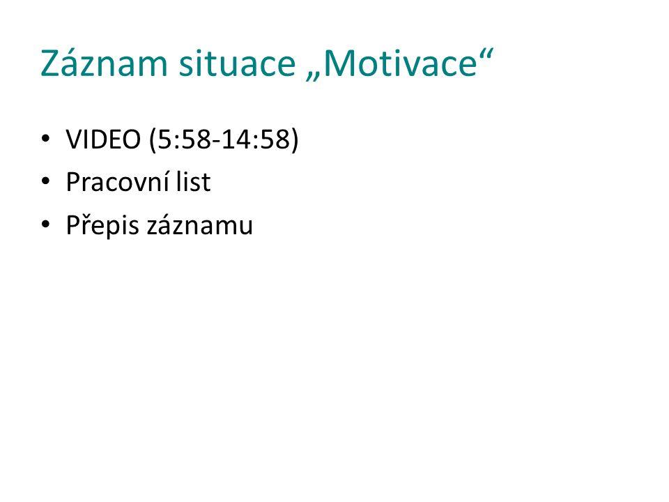 """Záznam situace """"Motivace VIDEO (5:58-14:58) Pracovní list Přepis záznamu"""